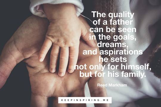 poster about fatherhood. The quality of a father can be seen in the goals, dreams, and aspirations he sets not only for himself, but for his family.